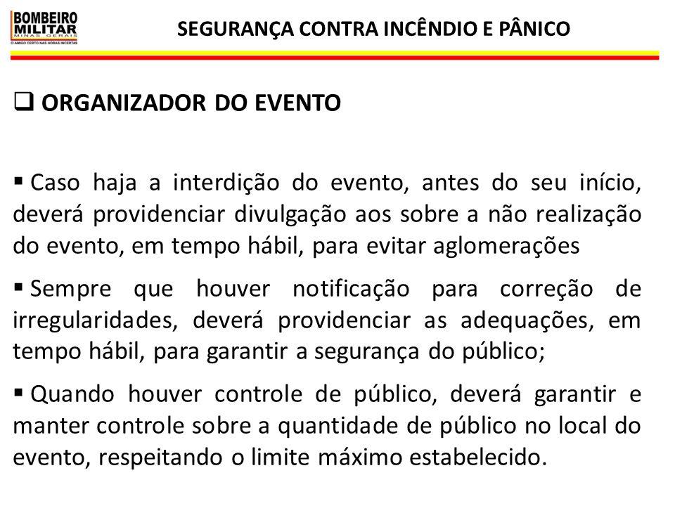 SEGURANÇA CONTRA INCÊNDIO E PÂNICO 17  ORGANIZADOR DO EVENTO  Caso haja a interdição do evento, antes do seu início, deverá providenciar divulgação