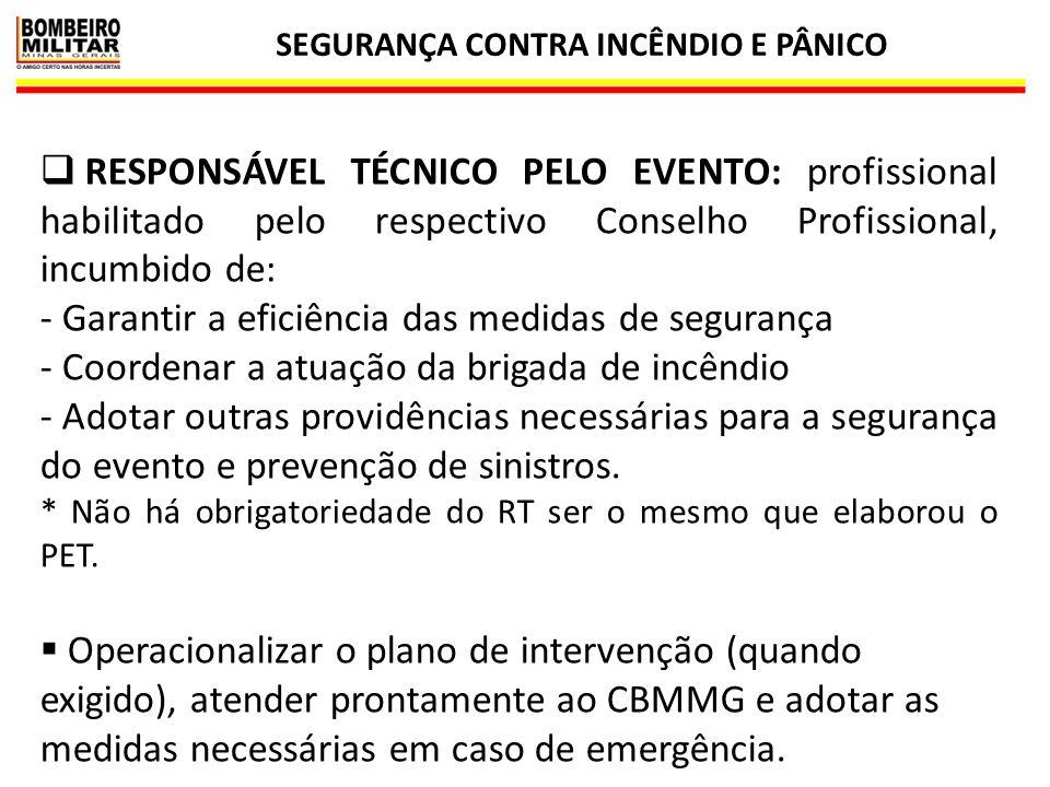 SEGURANÇA CONTRA INCÊNDIO E PÂNICO 19  RESPONSÁVEL TÉCNICO PELO EVENTO: profissional habilitado pelo respectivo Conselho Profissional, incumbido de: