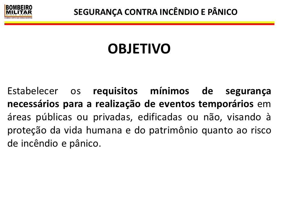 SEGURANÇA CONTRA INCÊNDIO E PÂNICO 53 BRIGADA DE INCÊNDIO  Durante o evento: coordenada pelo RT pelo evento.