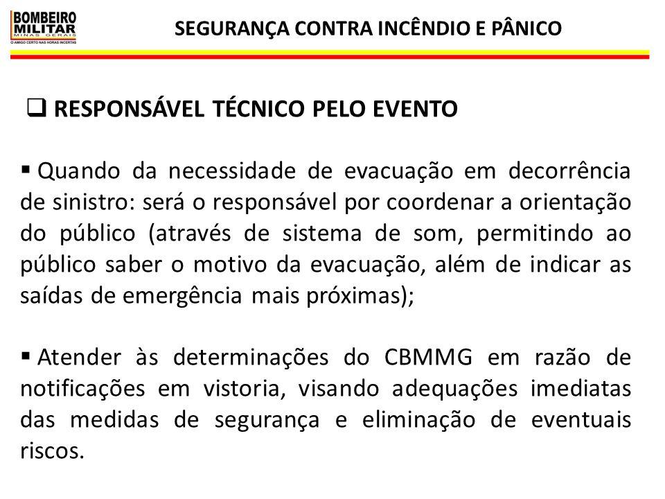 SEGURANÇA CONTRA INCÊNDIO E PÂNICO 20  RESPONSÁVEL TÉCNICO PELO EVENTO  Quando da necessidade de evacuação em decorrência de sinistro: será o respon