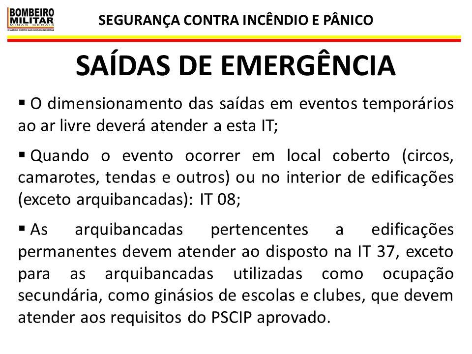 SEGURANÇA CONTRA INCÊNDIO E PÂNICO 36 SAÍDAS DE EMERGÊNCIA  O dimensionamento das saídas em eventos temporários ao ar livre deverá atender a esta IT;