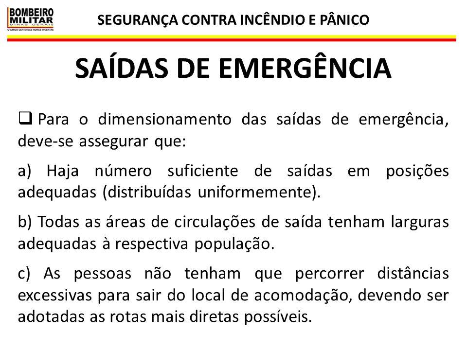 SEGURANÇA CONTRA INCÊNDIO E PÂNICO 37 SAÍDAS DE EMERGÊNCIA  Para o dimensionamento das saídas de emergência, deve-se assegurar que: a) Haja número su