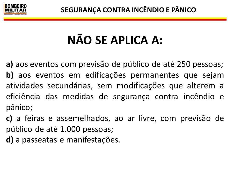 SEGURANÇA CONTRA INCÊNDIO E PÂNICO 4 NÃO SE APLICA A: a) aos eventos com previsão de público de até 250 pessoas; b) aos eventos em edificações permane