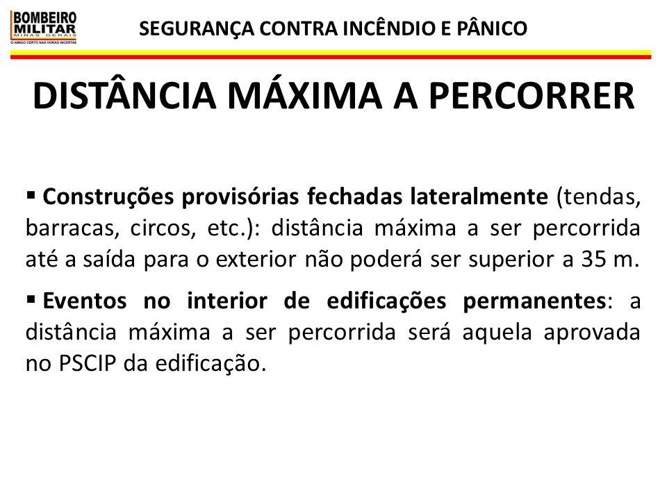 SEGURANÇA CONTRA INCÊNDIO E PÂNICO 46 DISTÂNCIA MÁXIMA A PERCORRER  Construções provisórias fechadas lateralmente (tendas, barracas, circos, etc.): d