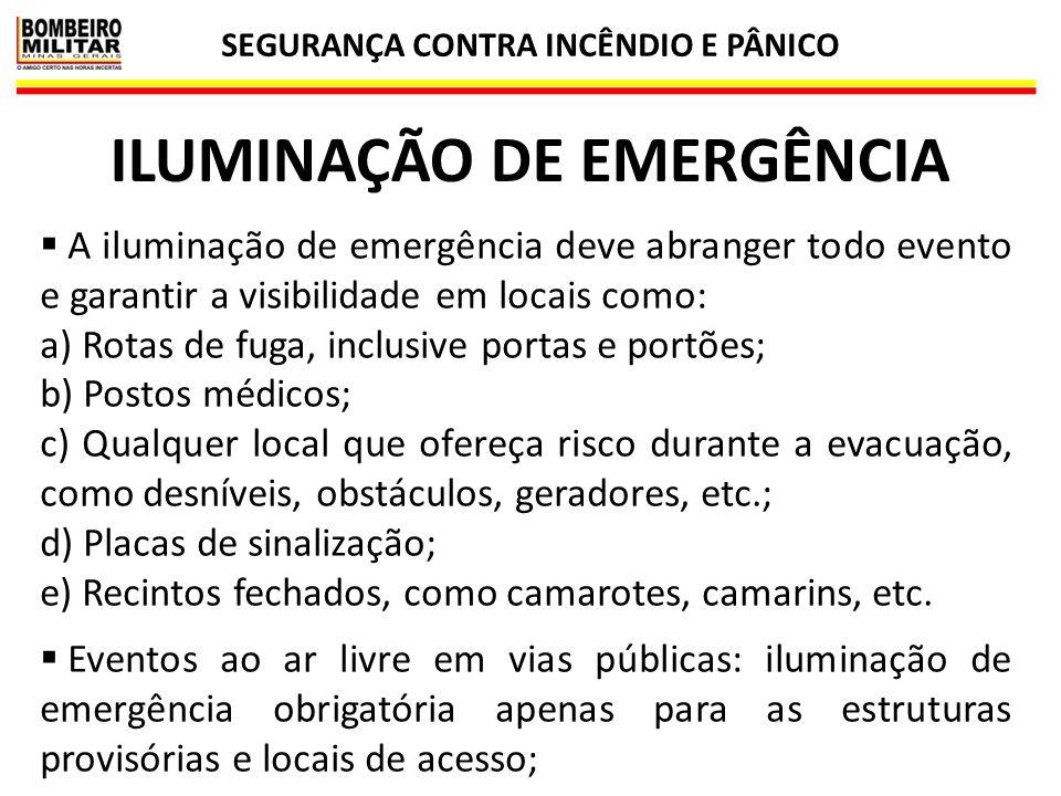 SEGURANÇA CONTRA INCÊNDIO E PÂNICO 51 ILUMINAÇÃO DE EMERGÊNCIA  A iluminação de emergência deve abranger todo evento e garantir a visibilidade em loc