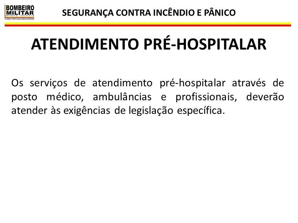 SEGURANÇA CONTRA INCÊNDIO E PÂNICO 56 ATENDIMENTO PRÉ-HOSPITALAR Os serviços de atendimento pré-hospitalar através de posto médico, ambulâncias e prof
