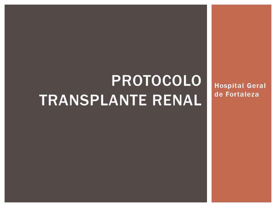 Hospital Geral de Fortaleza PROTOCOLO TRANSPLANTE RENAL