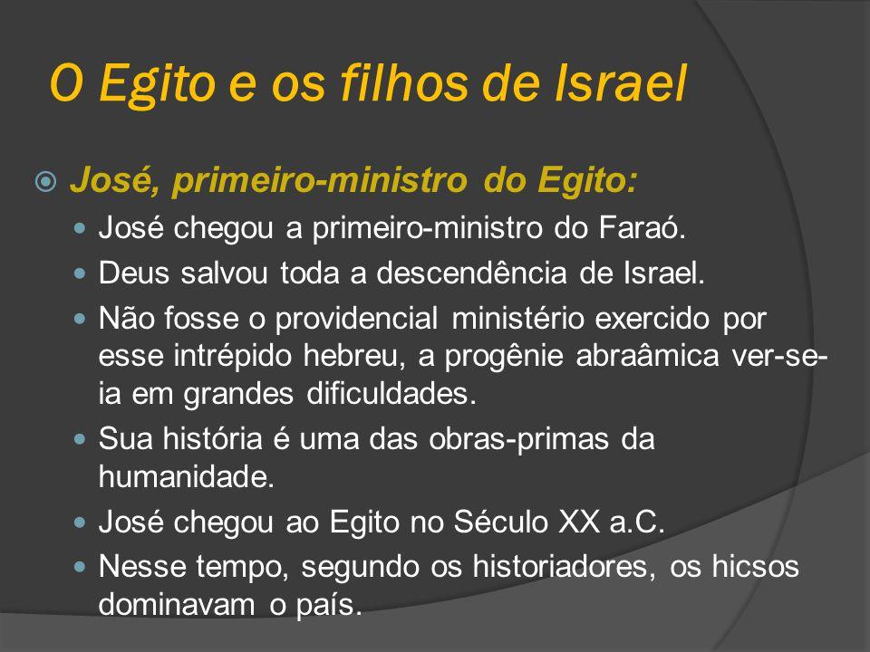 O Egito e os filhos de Israel  José, primeiro-ministro do Egito: José chegou a primeiro-ministro do Faraó. Deus salvou toda a descendência de Israel.