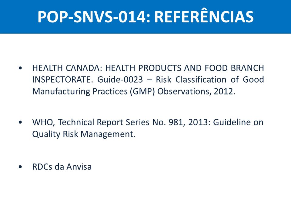 Agência Nacional de Vigilância Sanitária Anvisa HEALTH CANADA: HEALTH PRODUCTS AND FOOD BRANCH INSPECTORATE. Guide-0023 – Risk Classification of Good