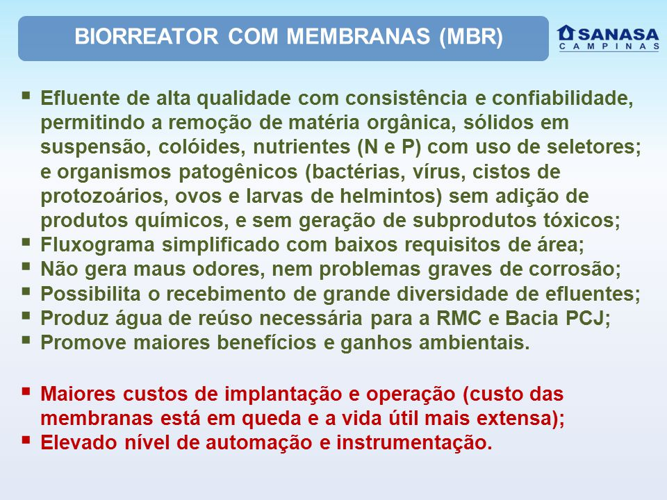 BIORREATOR COM MEMBRANAS (MBR)  Efluente de alta qualidade com consistência e confiabilidade, permitindo a remoção de matéria orgânica, sólidos em su