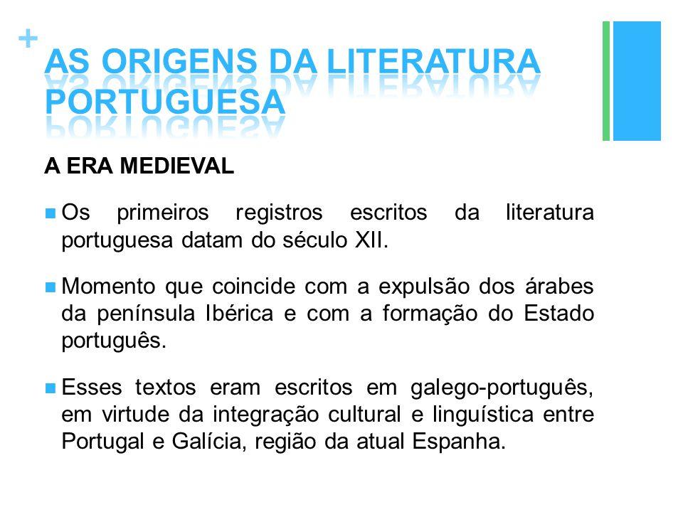 + A ERA MEDIEVAL Os primeiros registros escritos da literatura portuguesa datam do século XII. Momento que coincide com a expulsão dos árabes da penín