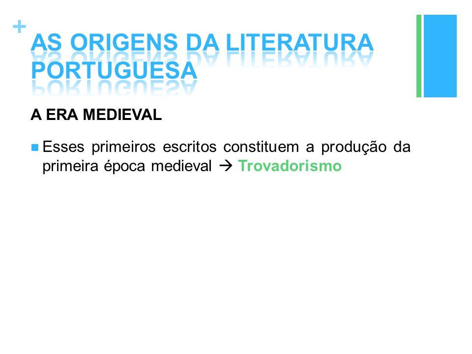 + A ERA MEDIEVAL Esses primeiros escritos constituem a produção da primeira época medieval  Trovadorismo