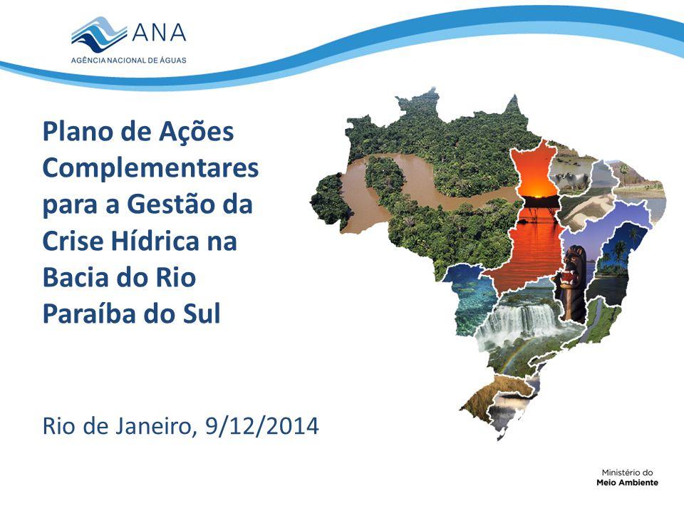 Plano de Ações Complementares para a Gestão da Crise Hídrica na Bacia do Rio Paraíba do Sul Rio de Janeiro, 9/12/2014