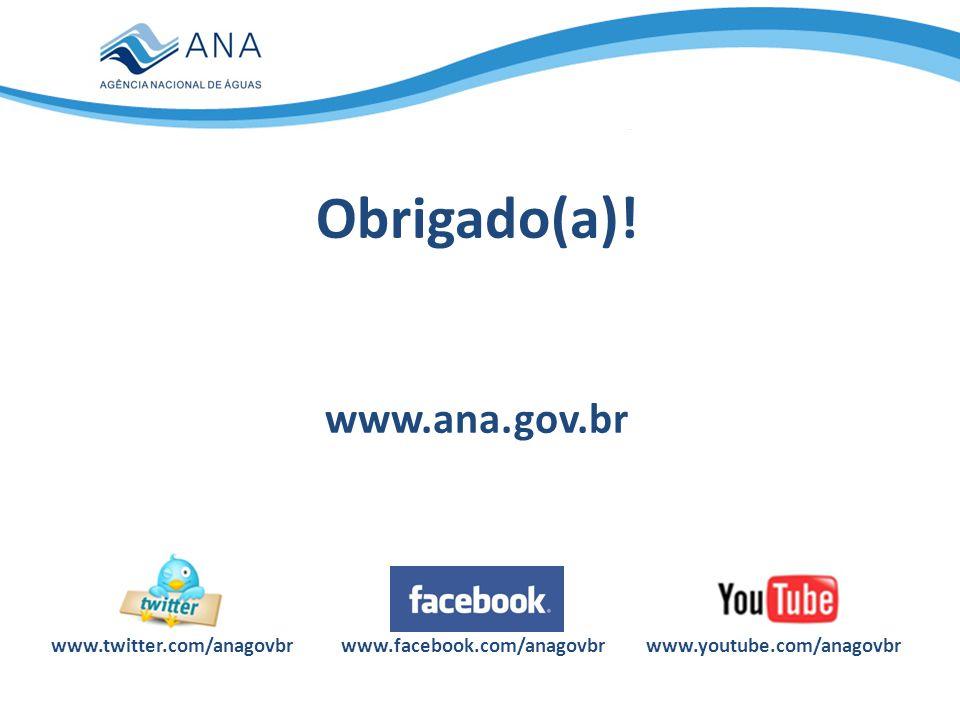 www.youtube.com/anagovbrwww.twitter.com/anagovbr Obrigado(a)! www.ana.gov.br www.facebook.com/anagovbr