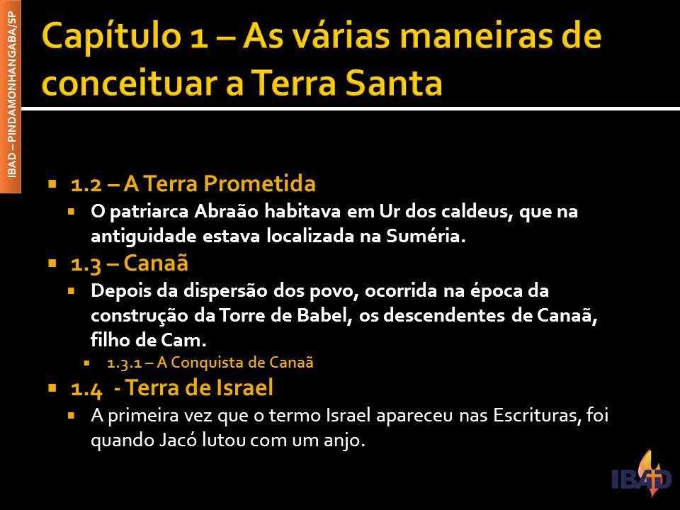 IBAD – PINDAMONHANGABA/SP  1.2 – A Terra Prometida  O patriarca Abraão habitava em Ur dos caldeus, que na antiguidade estava localizada na Suméria.