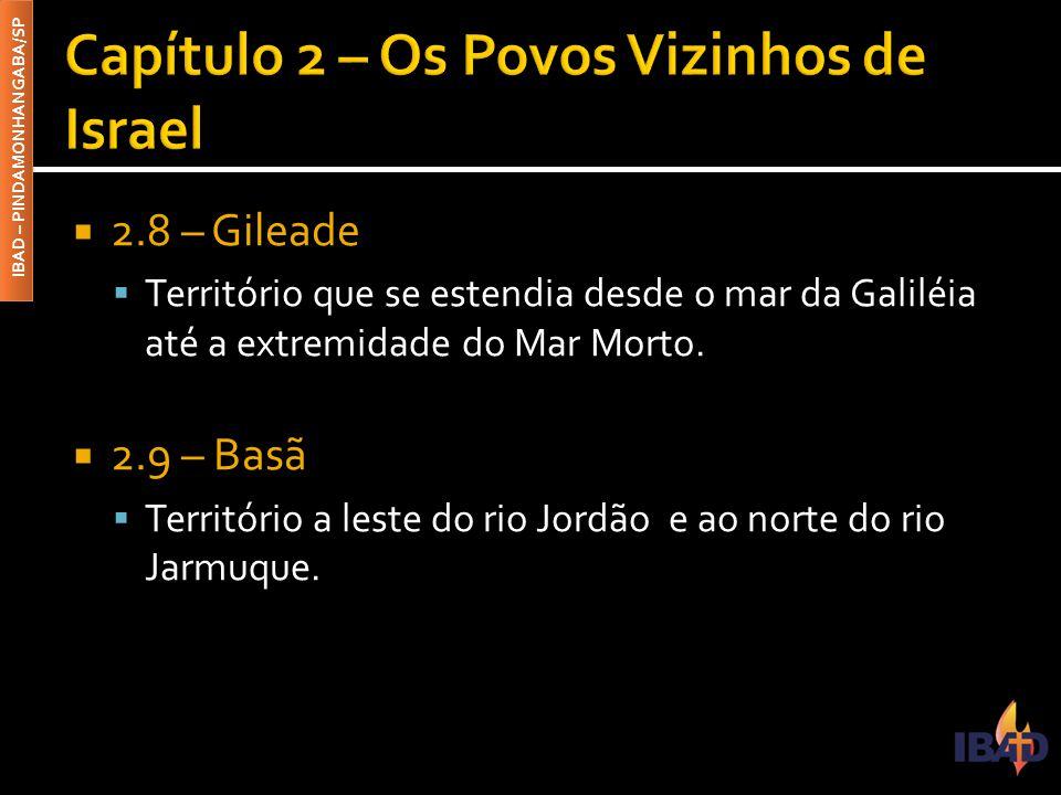 IBAD – PINDAMONHANGABA/SP  2.8 – Gileade  Território que se estendia desde o mar da Galiléia até a extremidade do Mar Morto.