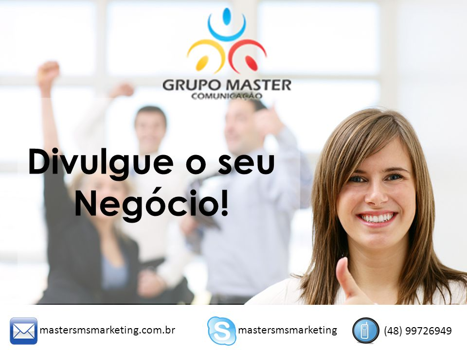 Divulgue o seu Negócio! mastersmsmarketing.com.brmastersmsmarketing (48) 99726949