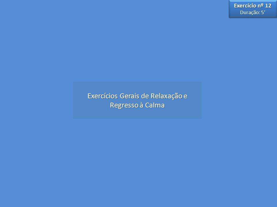 Exercícios Gerais de Relaxação e Regresso à Calma Exercício nº 12 Duração: 5' Exercício nº 12 Duração: 5'