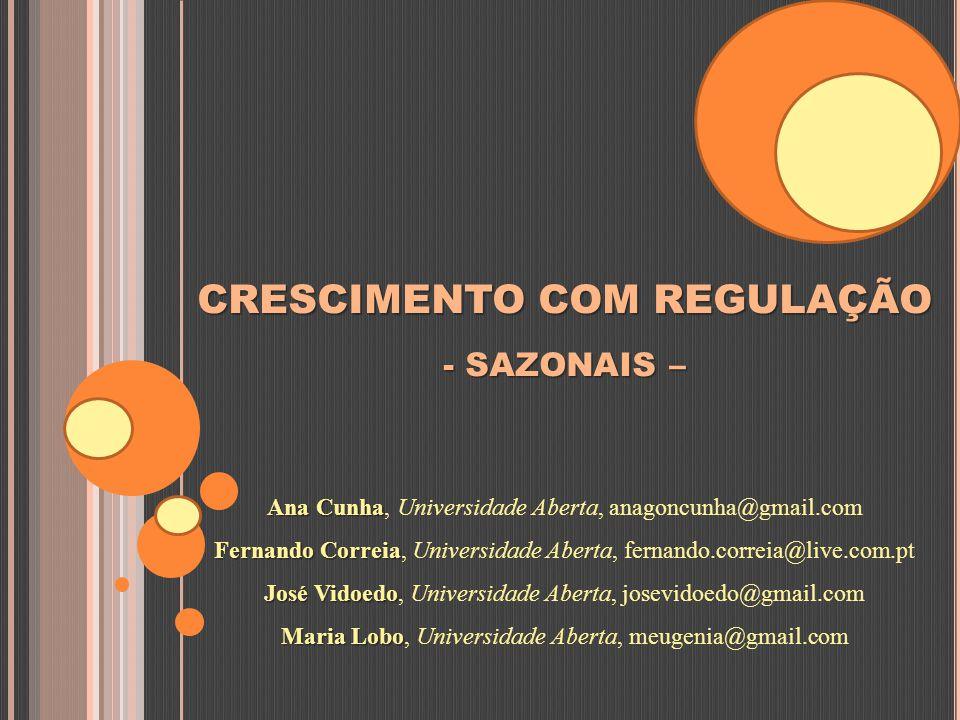 CRESCIMENTO COM REGULAÇÃO - SAZONAIS – Ana Cunha Ana Cunha, Universidade Aberta, anagoncunha@gmail.com Fernando Correia Fernando Correia, Universidade