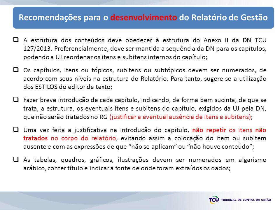 Recomendações para o desenvolvimento do Relatório de Gestão  Caso sejam utilizadas relação, figura, tabelas, etc.