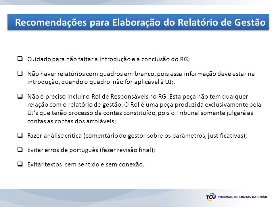  Cuidado para não faltar a introdução e a conclusão do RG;  Não haver relatórios com quadros em branco, pois essa informação deve estar na introdução, quando o quadro não for aplicável à UJ;.