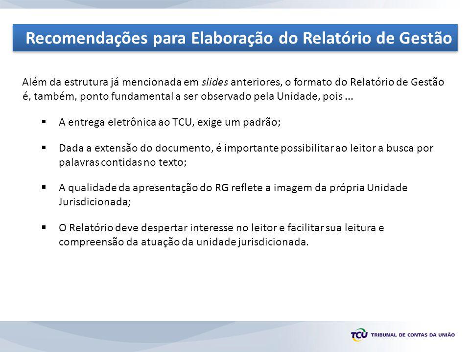 Além da estrutura já mencionada em slides anteriores, o formato do Relatório de Gestão é, também, ponto fundamental a ser observado pela Unidade, pois...