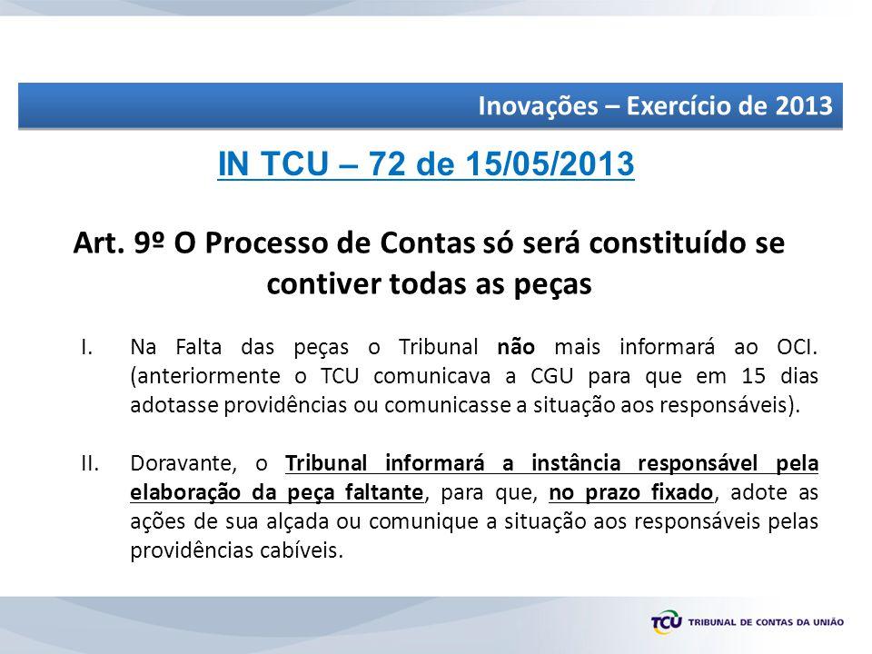 Art. 9º O Processo de Contas só será constituído se contiver todas as peças I.Na Falta das peças o Tribunal não mais informará ao OCI. (anteriormente