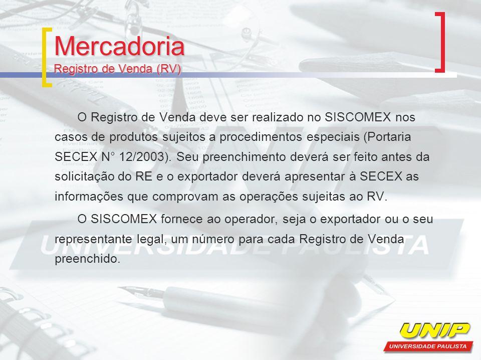 Mercadoria Registro de Venda (RV) O Registro de Venda deve ser realizado no SISCOMEX nos casos de produtos sujeitos a procedimentos especiais (Portari