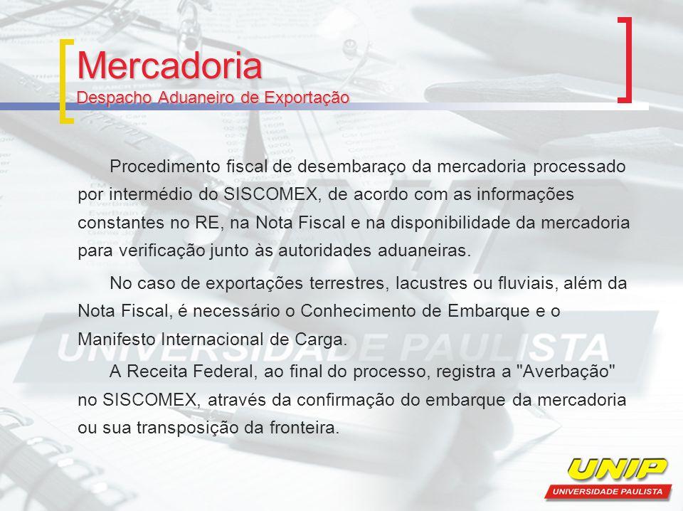Mercadoria Despacho Aduaneiro de Exportação Procedimento fiscal de desembaraço da mercadoria processado por intermédio do SISCOMEX, de acordo com as i