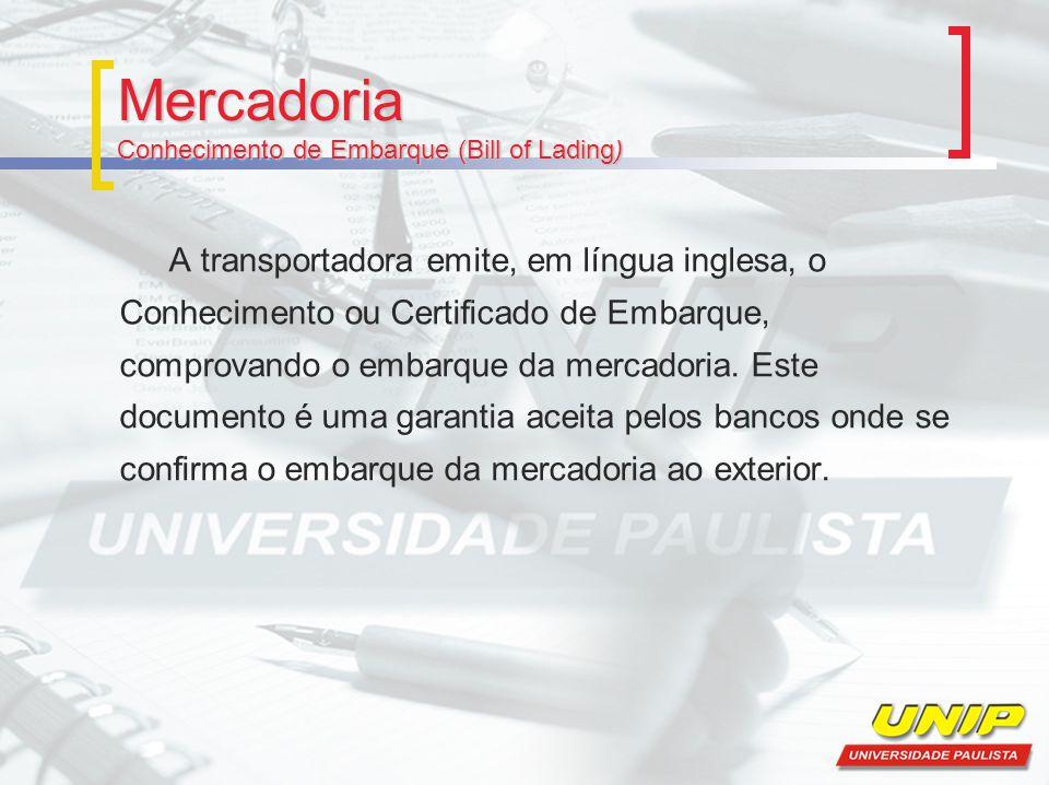 Mercadoria Conhecimento de Embarque (Bill of Lading) A transportadora emite, em língua inglesa, o Conhecimento ou Certificado de Embarque, comprovando o embarque da mercadoria.