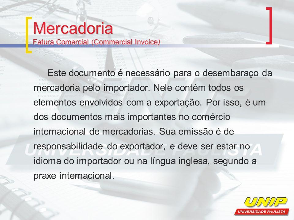 Mercadoria Fatura Comercial (Commercial Invoice) Este documento é necessário para o desembaraço da mercadoria pelo importador. Nele contém todos os el
