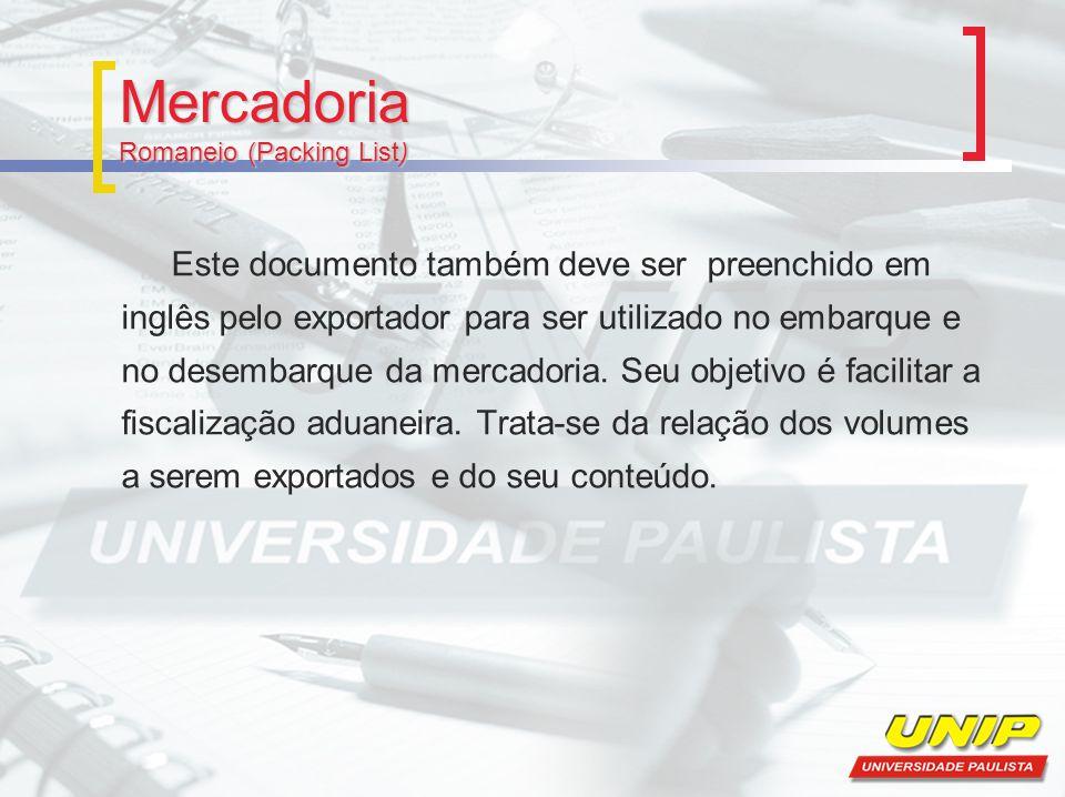 Mercadoria Romaneio (Packing List) Este documento também deve ser preenchido em inglês pelo exportador para ser utilizado no embarque e no desembarque