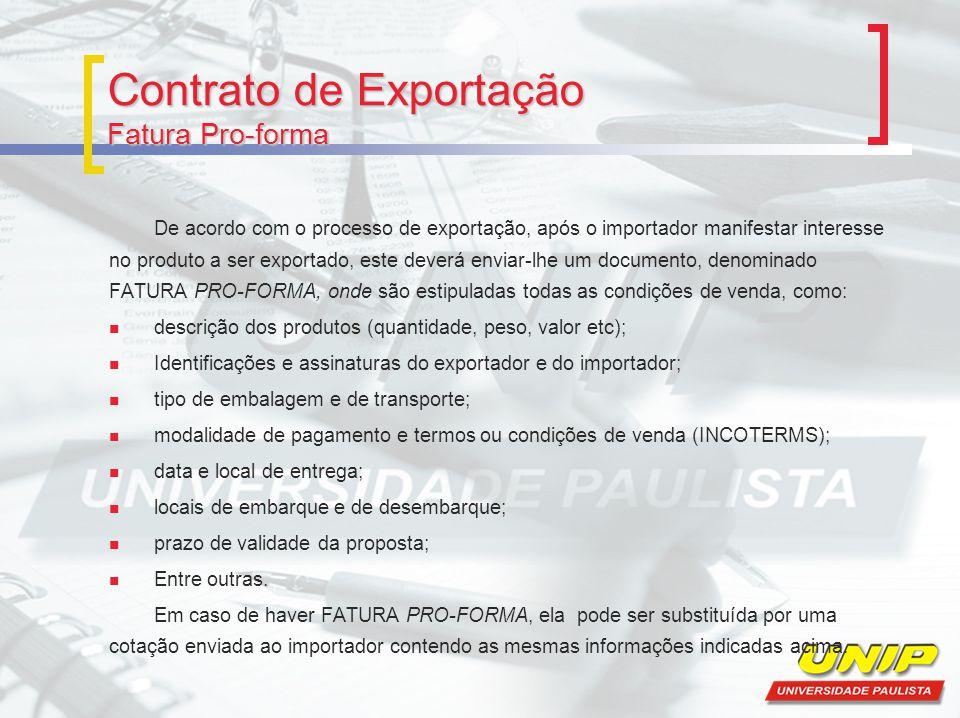 Contrato de Exportação Fatura Pro-forma De acordo com o processo de exportação, após o importador manifestar interesse no produto a ser exportado, est