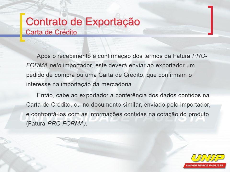 Contrato de Exportação Carta de Crédito Após o recebimento e confirmação dos termos da Fatura PRO- FORMA pelo importador, este deverá enviar ao exportador um pedido de compra ou uma Carta de Crédito, que confirmam o interesse na importação da mercadoria.