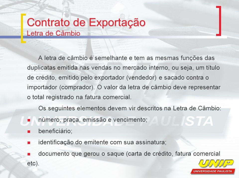 Contrato de Exportação Contrato de Câmbio Instrumento firmado para troca de moedas, entre o exportador (vendedor de divisas) e um banco, autorizado pelo Banco Central do Brasil a operar com câmbio.