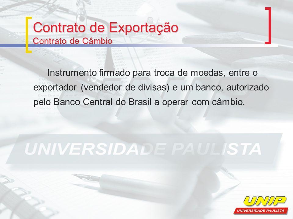 Mercadoria Registro de Exportação no SISCOMEX; Registro de Operação de Crédito (RC); Registro de Venda (RV); Nota Fiscal; Despacho Aduaneiro de Exportação; Conhecimento de Embarque (bill of lading); Fatura Comercial (commercial invoice); Romaneio (packing list); Certificado de origem.