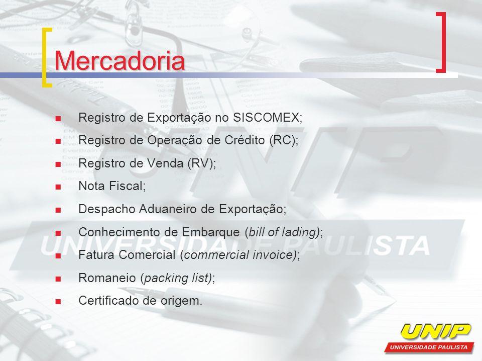 Mercadoria Registro de Exportação no SISCOMEX; Registro de Operação de Crédito (RC); Registro de Venda (RV); Nota Fiscal; Despacho Aduaneiro de Export
