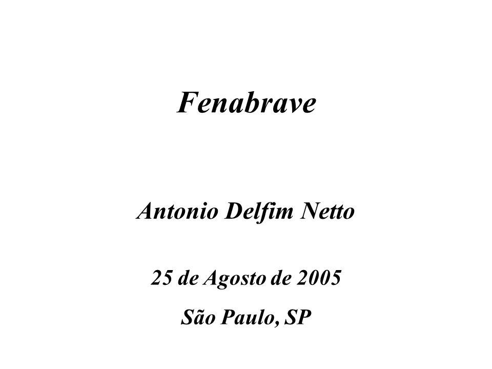 Antonio Delfim Netto 25 de Agosto de 2005 São Paulo, SP Fenabrave