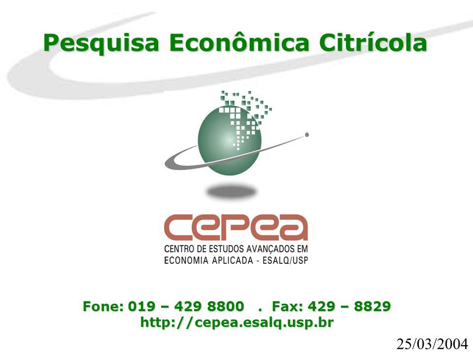 Pesquisa Econômica Citrícola Fone: 019 – 429 8800. Fax: 429 – 8829 http://cepea.esalq.usp.br 25/03/2004