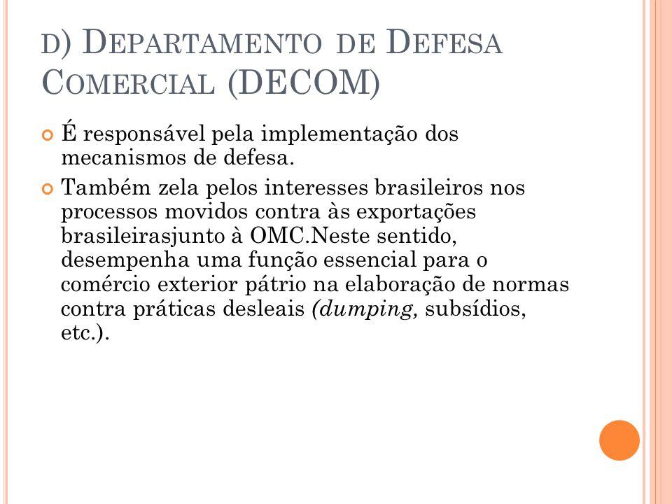 D ) D EPARTAMENTO DE D EFESA C OMERCIAL (DECOM) É responsável pela implementação dos mecanismos de defesa.