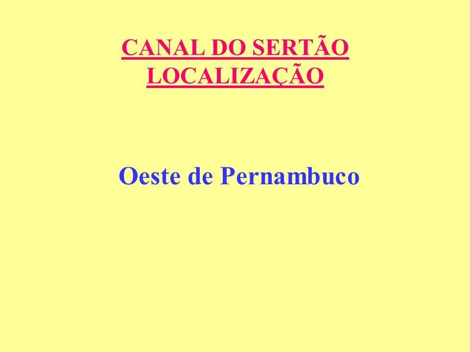 CANAL DO SERTÃO LOCALIZAÇÃO Oeste de Pernambuco
