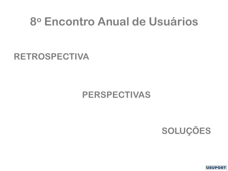 8 o Encontro Anual de Usuários RETROSPECTIVA PERSPECTIVAS SOLUÇÕES