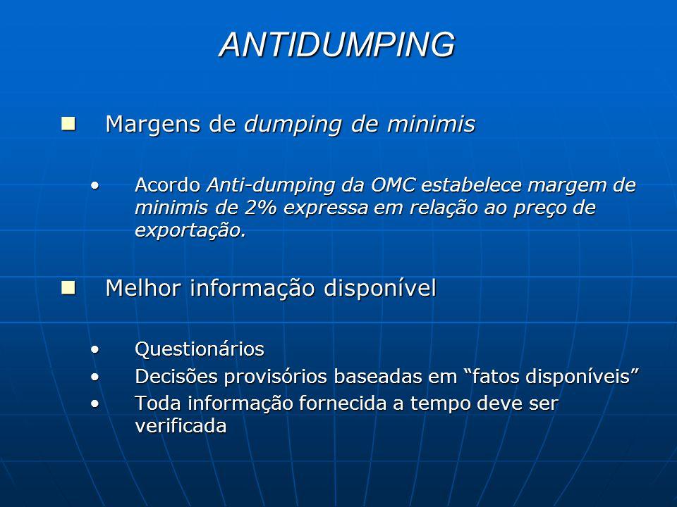 ANTIDUMPING Margens de dumping de minimis Margens de dumping de minimis Acordo Anti-dumping da OMC estabelece margem de minimis de 2% expressa em relação ao preço de exportação.Acordo Anti-dumping da OMC estabelece margem de minimis de 2% expressa em relação ao preço de exportação.