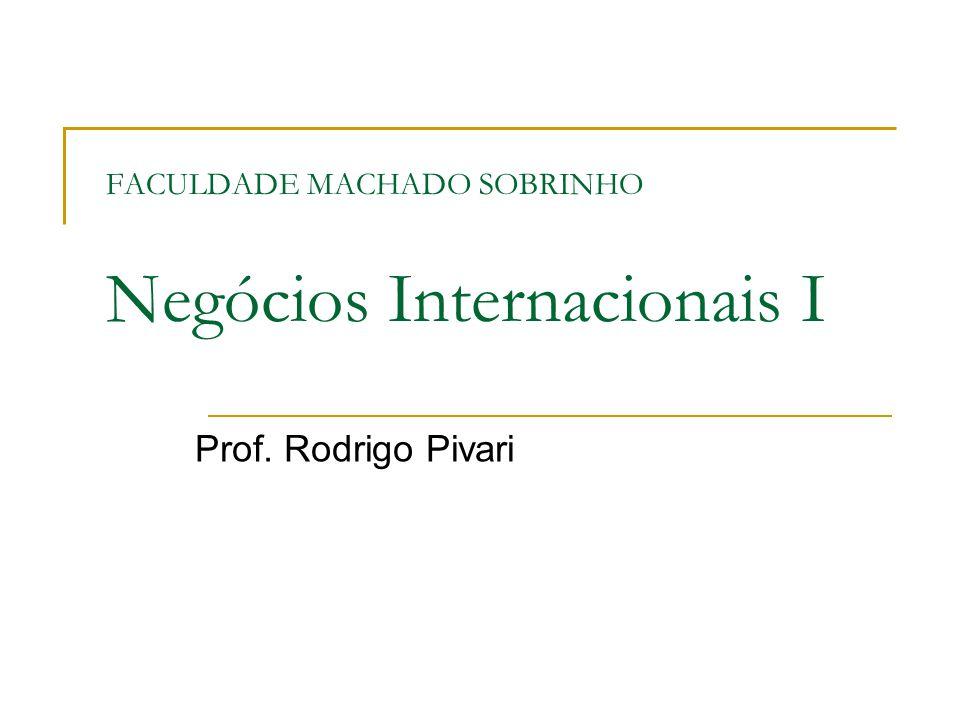 FACULDADE MACHADO SOBRINHO Negócios Internacionais I Prof. Rodrigo Pivari
