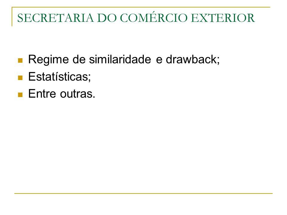 SECRETARIA DO COMÉRCIO EXTERIOR Regime de similaridade e drawback; Estatísticas; Entre outras.