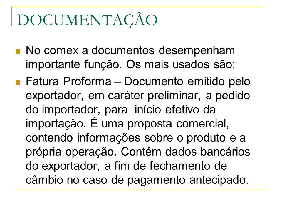 DOCUMENTAÇÃO No comex a documentos desempenham importante função. Os mais usados são: Fatura Proforma – Documento emitido pelo exportador, em caráter