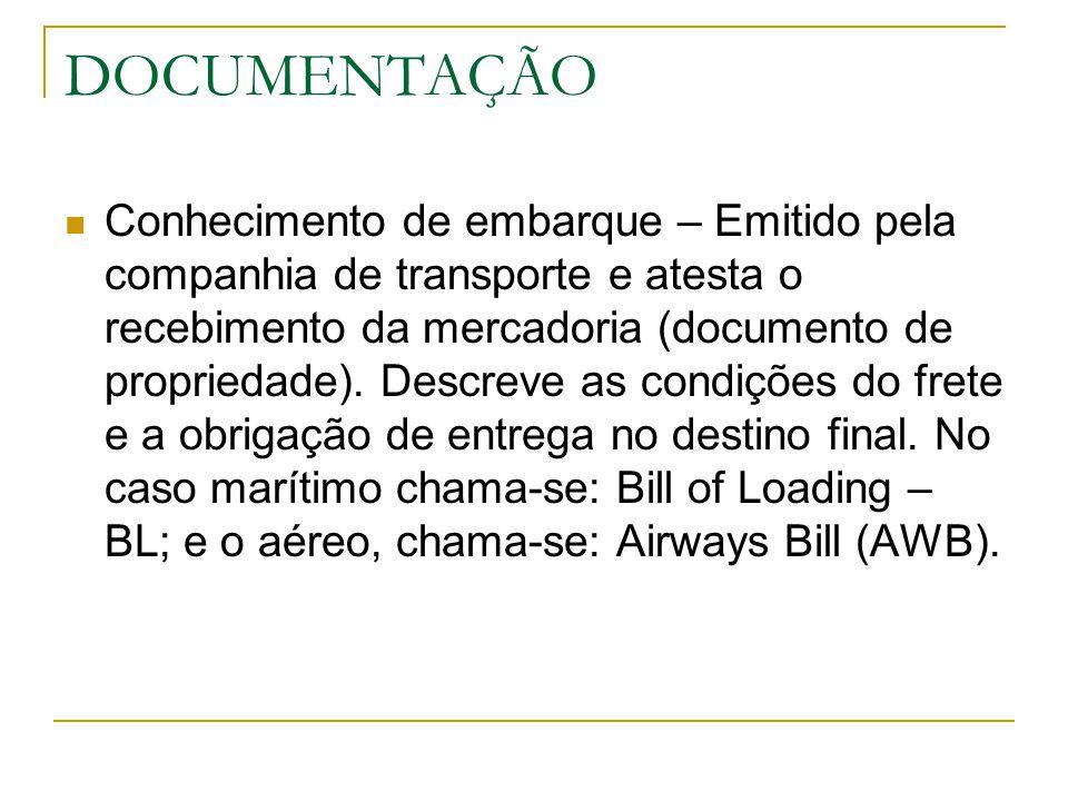 DOCUMENTAÇÃO Conhecimento de embarque – Emitido pela companhia de transporte e atesta o recebimento da mercadoria (documento de propriedade). Descreve