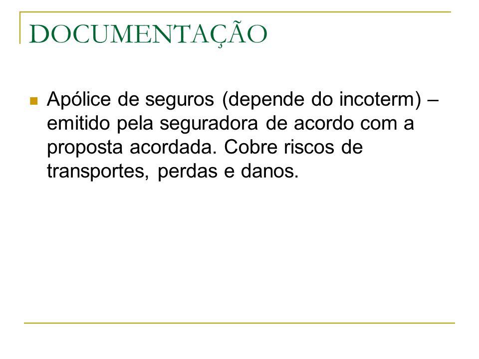 DOCUMENTAÇÃO Apólice de seguros (depende do incoterm) – emitido pela seguradora de acordo com a proposta acordada. Cobre riscos de transportes, perdas