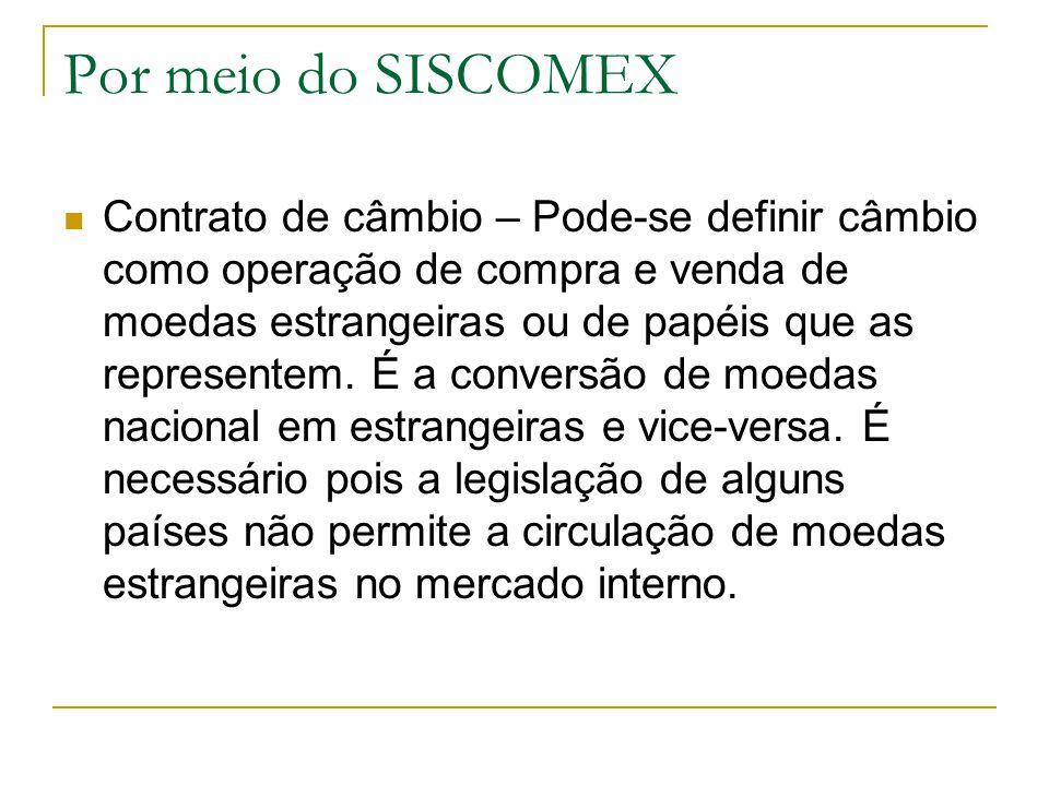 Por meio do SISCOMEX Contrato de câmbio – Pode-se definir câmbio como operação de compra e venda de moedas estrangeiras ou de papéis que as represente