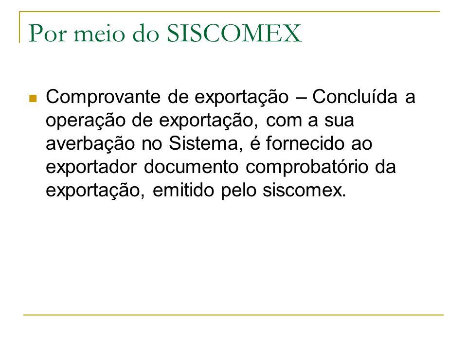 Por meio do SISCOMEX Comprovante de exportação – Concluída a operação de exportação, com a sua averbação no Sistema, é fornecido ao exportador documen